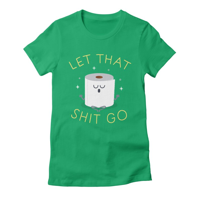 Let That Shit Go Women's Fitted T-Shirt by Mauro Gatti House of Fun