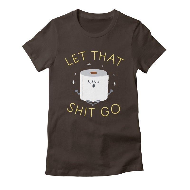 Let That Shit Go Women's  by Mauro Gatti House of Fun