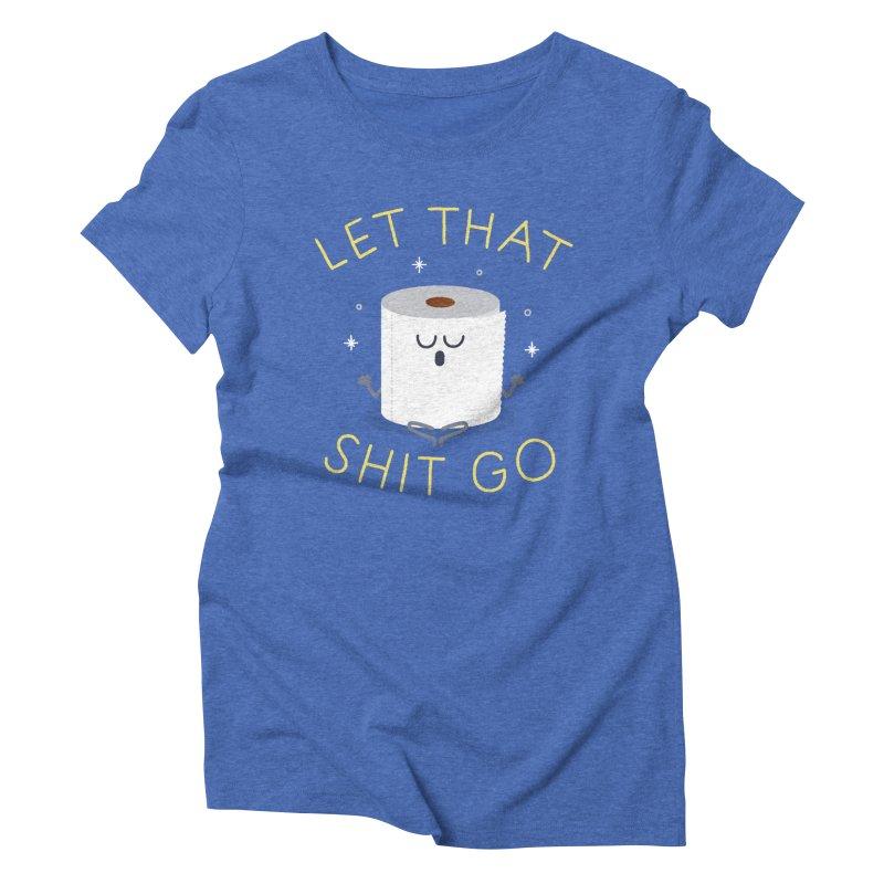 Let That Shit Go Women's Triblend T-Shirt by Mauro Gatti House of Fun