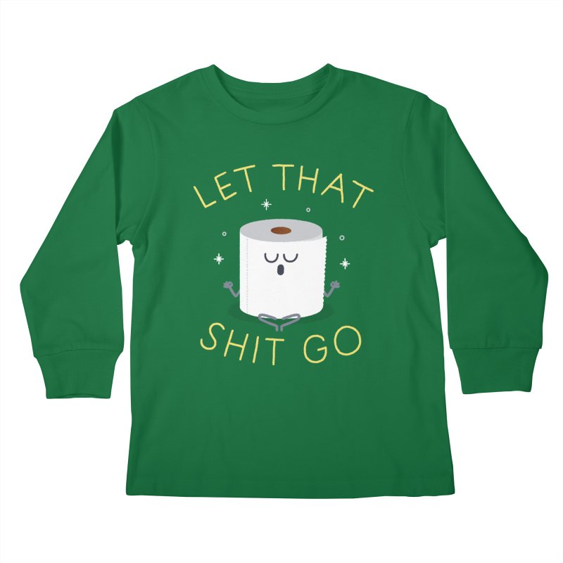 Let That Shit Go Kids Longsleeve T-Shirt by Mauro Gatti House of Fun