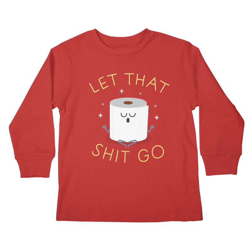 Let That Shit Go Kids Longsleeve T-Shirt by Mauro Gatti House of Fun