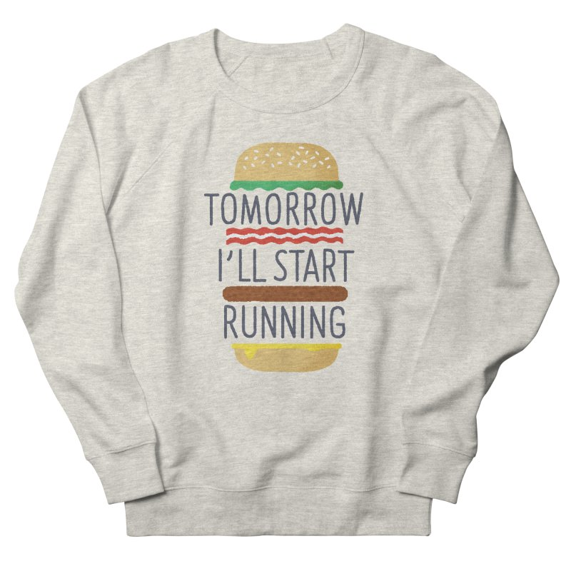 Tomorrow I'll start running Women's French Terry Sweatshirt by Mauro Gatti House of Fun