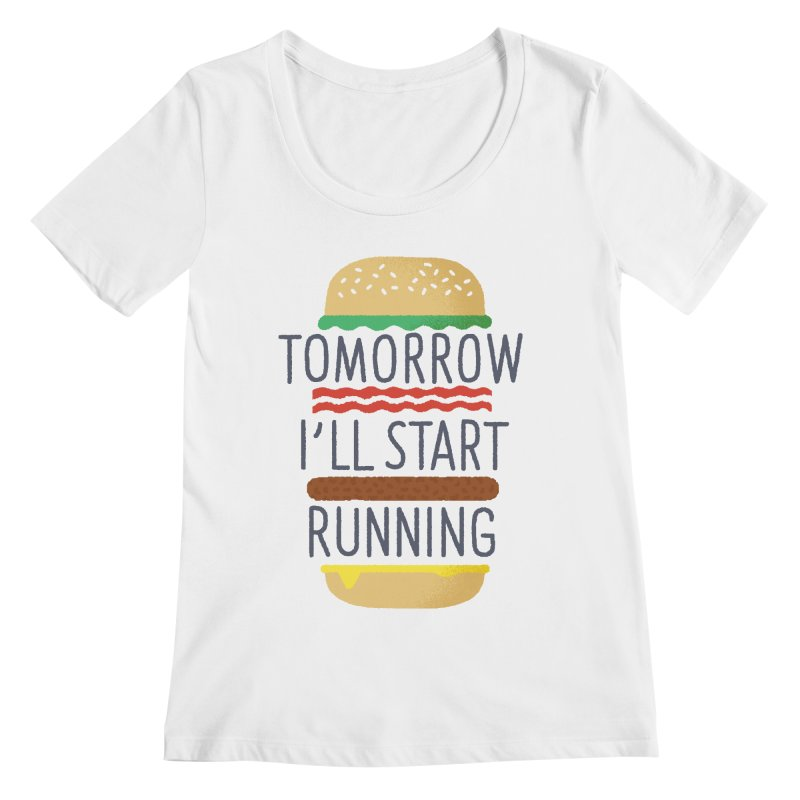 Tomorrow I'll start running Women's Regular Scoop Neck by Mauro Gatti House of Fun