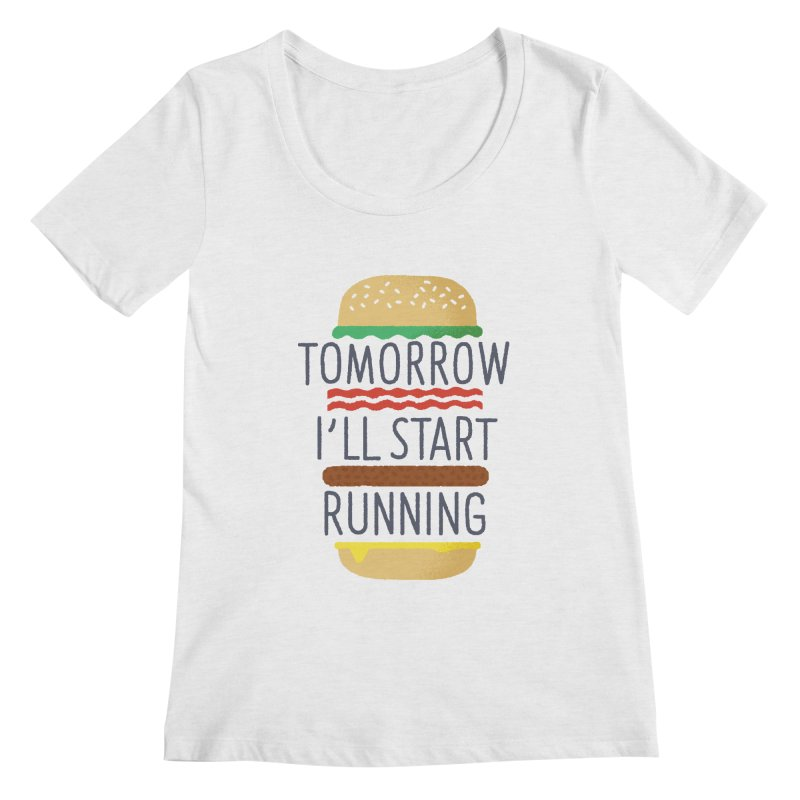 Tomorrow I'll start running Women's Scoopneck by Mauro Gatti House of Fun
