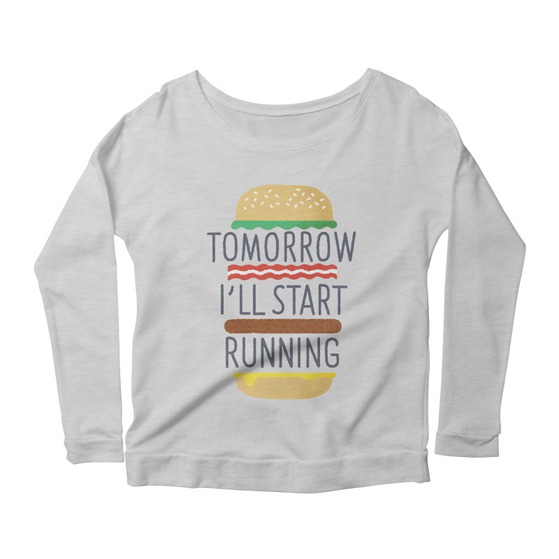 Tomorrow I'll start running Women's Longsleeve Scoopneck  by Mauro Gatti House of Fun