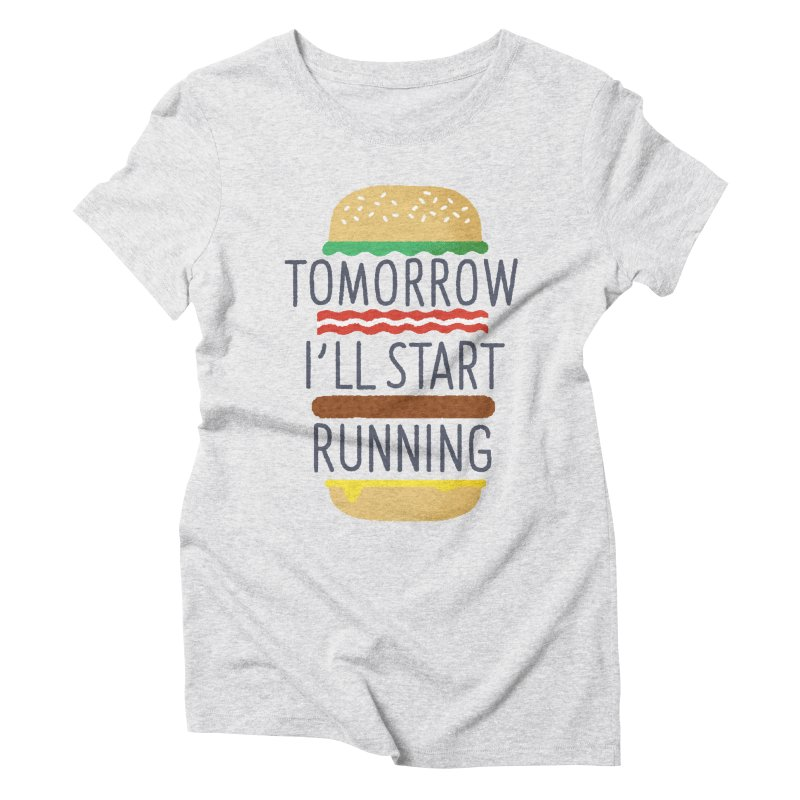 Tomorrow I'll start running Women's Triblend T-Shirt by Mauro Gatti House of Fun