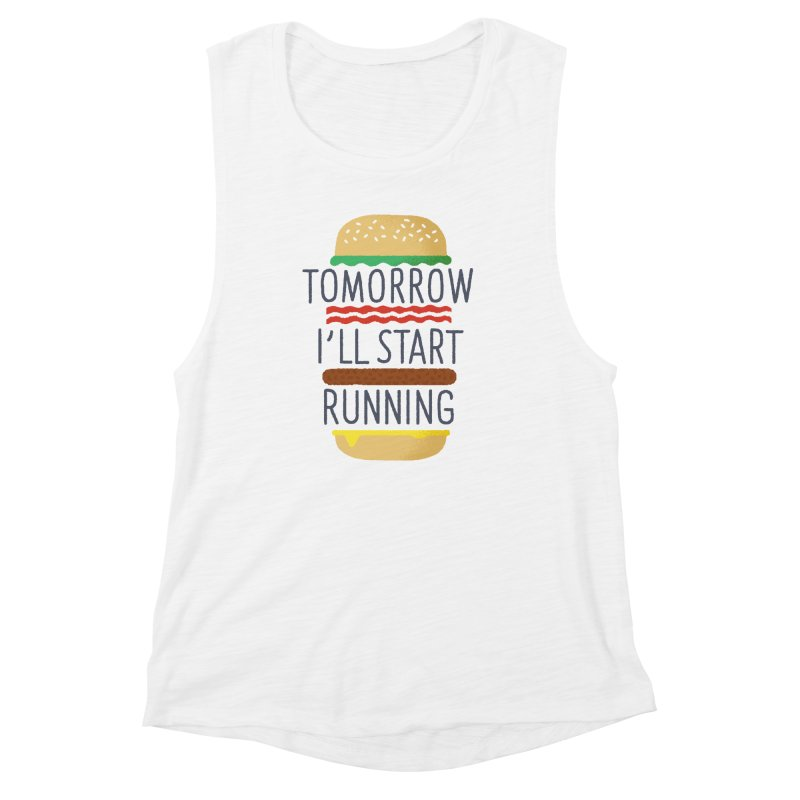 Tomorrow I'll start running Women's Muscle Tank by Mauro Gatti House of Fun