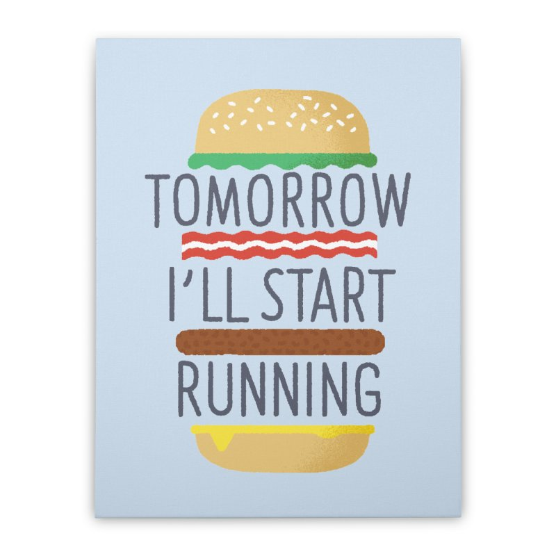 Tomorrow I'll start running Home Stretched Canvas by Mauro Gatti House of Fun