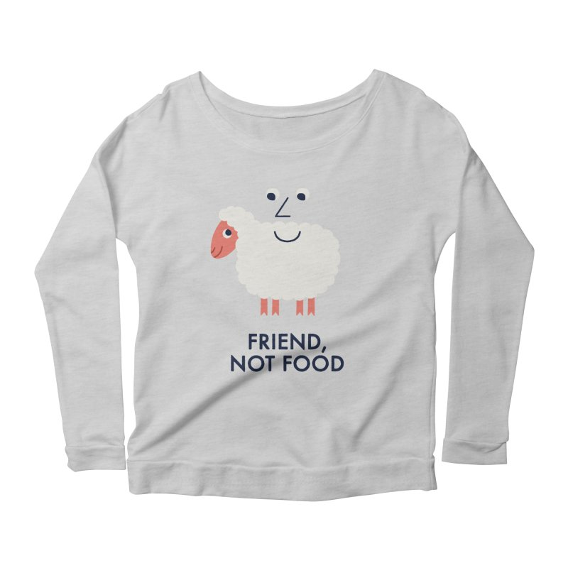 Friend, Not Food Women's Scoop Neck Longsleeve T-Shirt by Mauro Gatti House of Fun