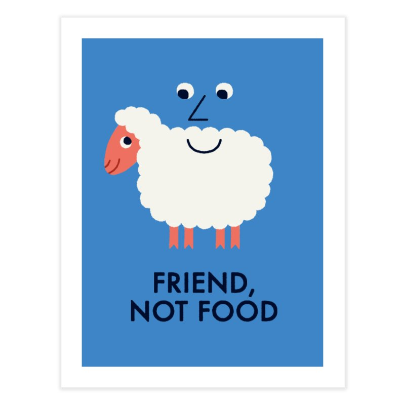 Friend, Not Food Home Fine Art Print by Mauro Gatti House of Fun