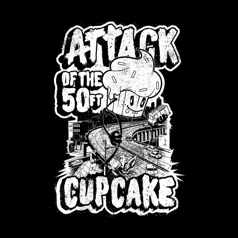 ATTACK OF THE 50FT CUPCAKE by MAX's Artist Shop