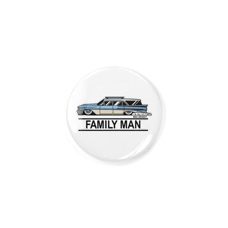 Family Man Accessories Button by Max Grundy Design's Artist Shop