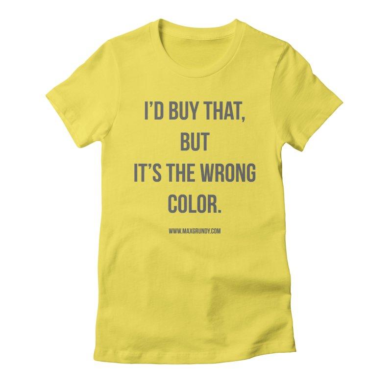 I'D BUY THAT (GREY) Women's T-Shirt by Max Grundy Design's Artist Shop