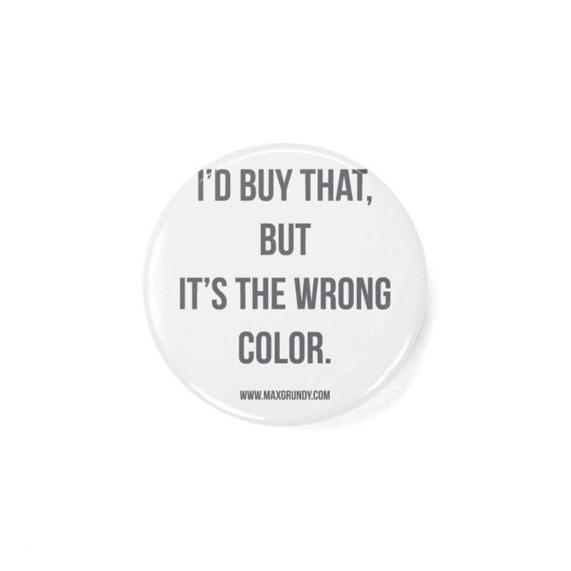 I'D BUY THAT (GREY) Accessories Button by Max Grundy Design's Artist Shop