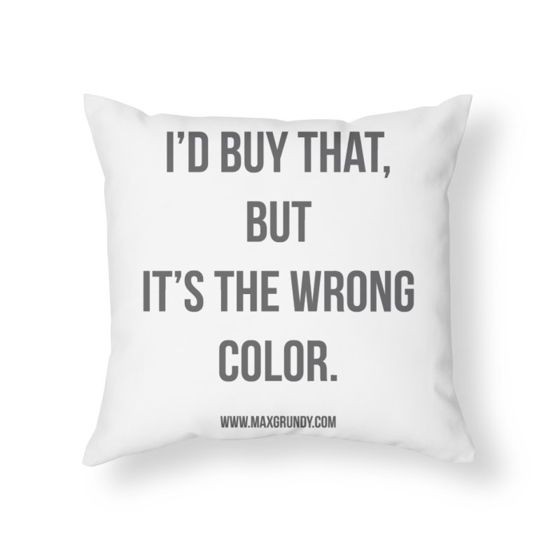 I'D BUY THAT (GREY) Home Throw Pillow by Max Grundy Design's Artist Shop