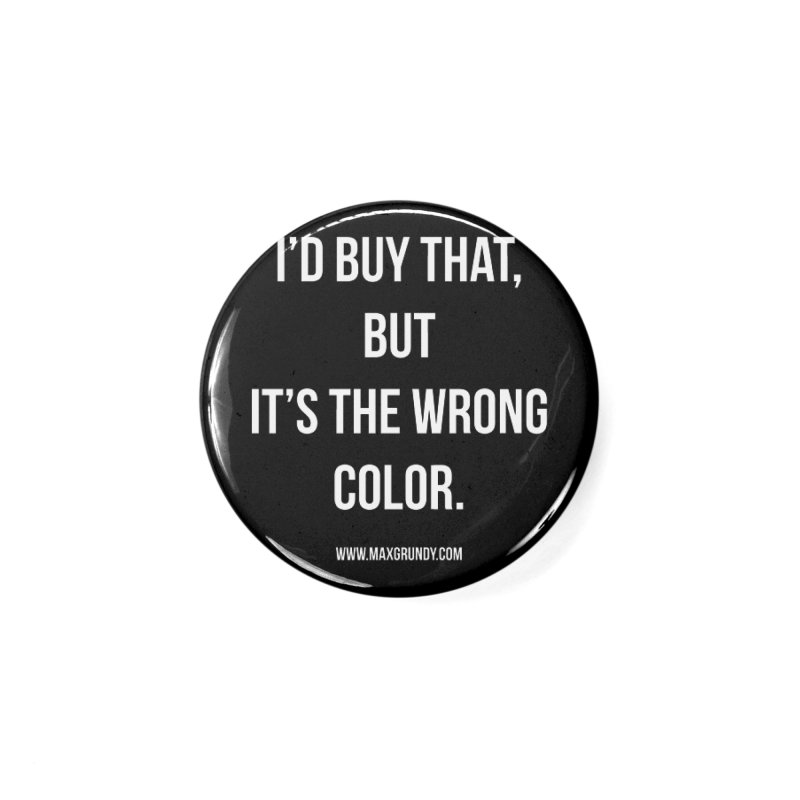 I'D BUY THAT (WHITE) Accessories Button by Max Grundy Design's Artist Shop