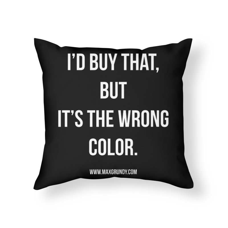I'D BUY THAT (WHITE) Home Throw Pillow by Max Grundy Design's Artist Shop