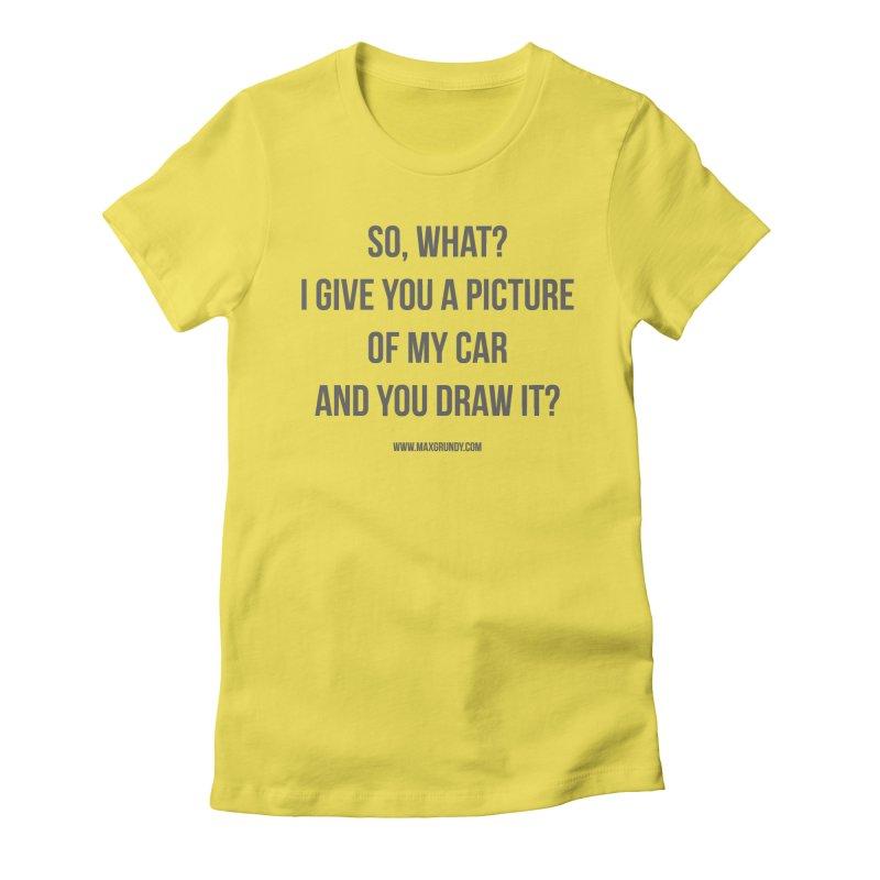 SO, WHAT? (grey) Women's T-Shirt by Max Grundy Design's Artist Shop