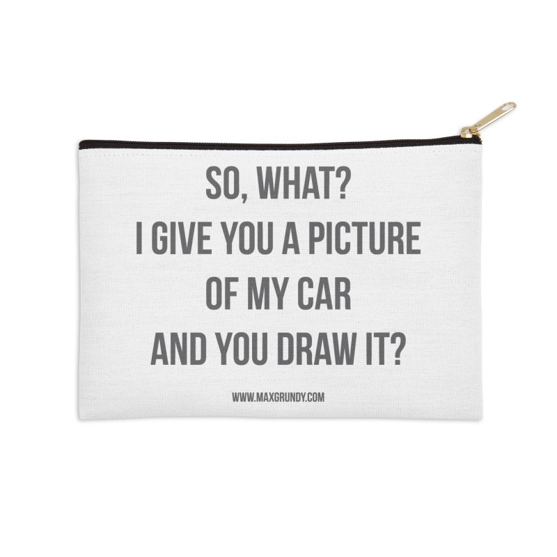SO, WHAT? (grey) Accessories Zip Pouch by Max Grundy Design's Artist Shop