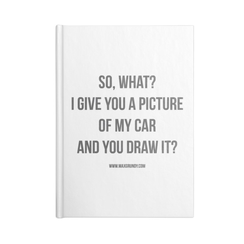 SO, WHAT? (grey) Accessories Notebook by Max Grundy Design's Artist Shop
