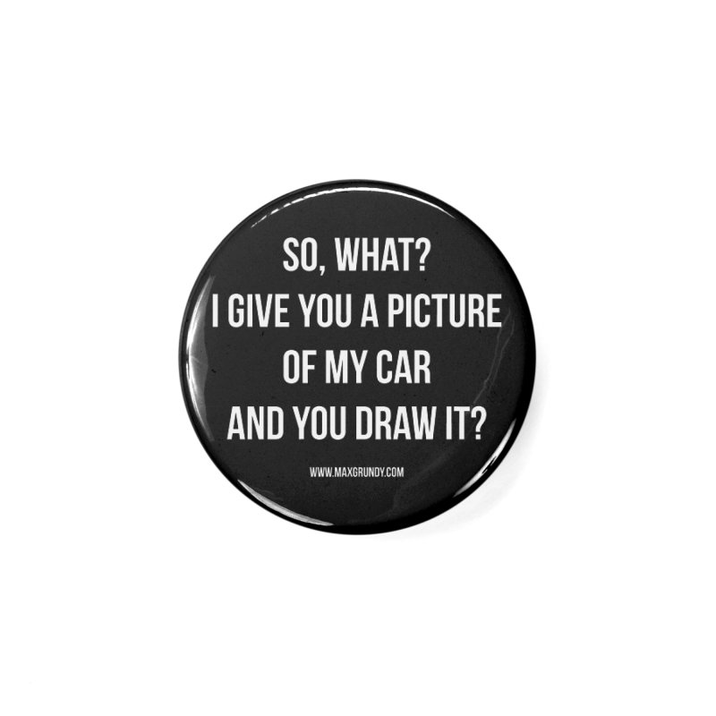 SO, WHAT? (white) Accessories Button by Max Grundy Design's Artist Shop