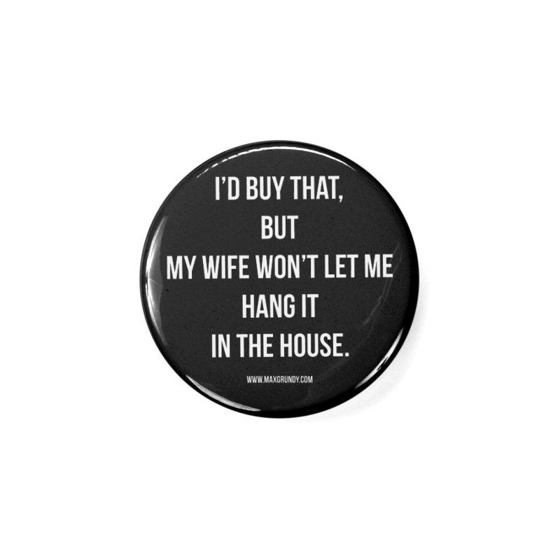 MY WIFE WON'T (white) Accessories Button by Max Grundy Design's Artist Shop