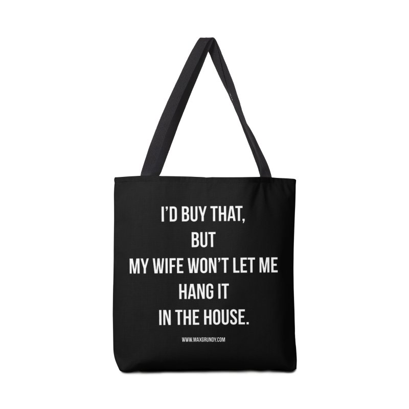 MY WIFE WON'T (white) Accessories Bag by Max Grundy Design's Artist Shop