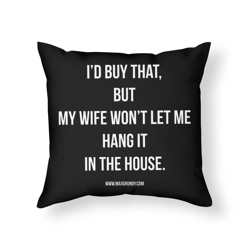 MY WIFE WON'T (white) Home Throw Pillow by Max Grundy Design's Artist Shop