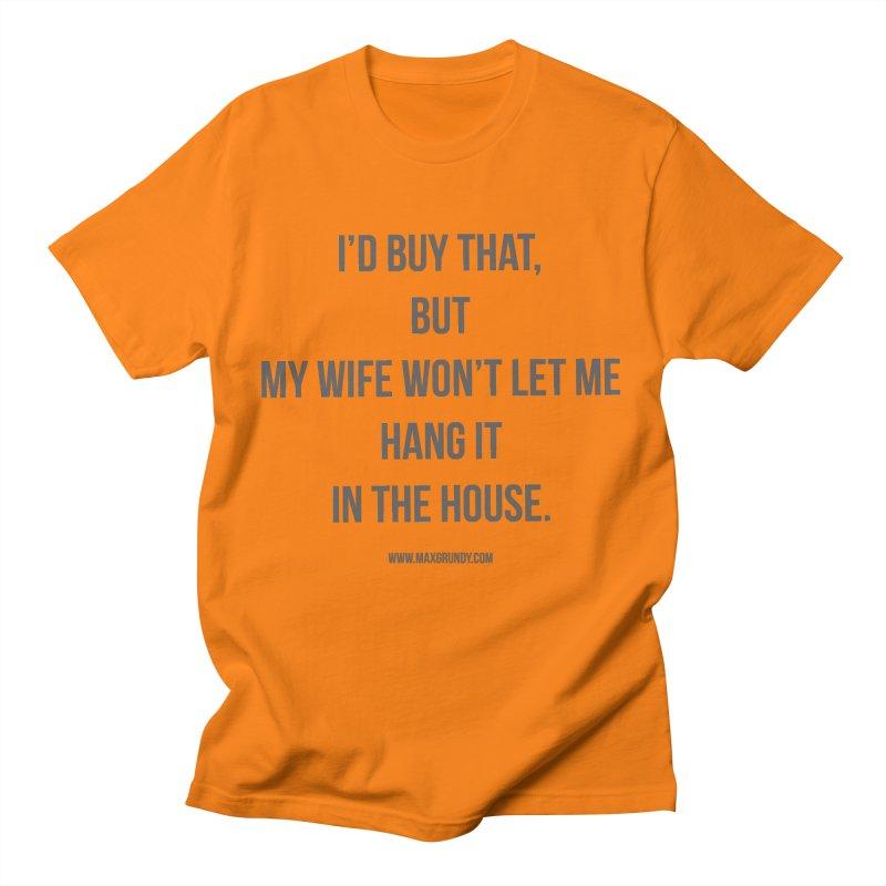 MY WIFE WON'T (grey) Men's T-Shirt by Max Grundy Design's Artist Shop