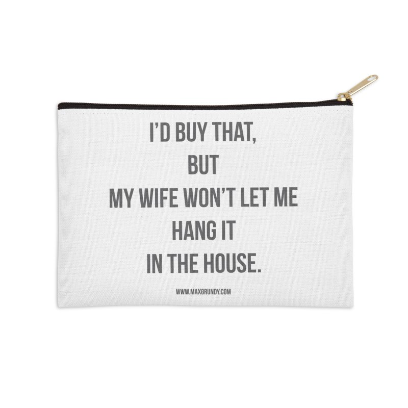 MY WIFE WON'T (grey) Accessories Zip Pouch by Max Grundy Design's Artist Shop