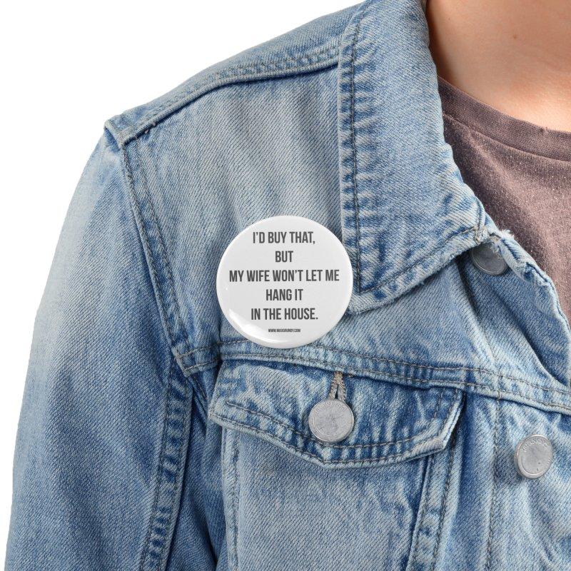MY WIFE WON'T (grey) Accessories Button by Max Grundy Design's Artist Shop