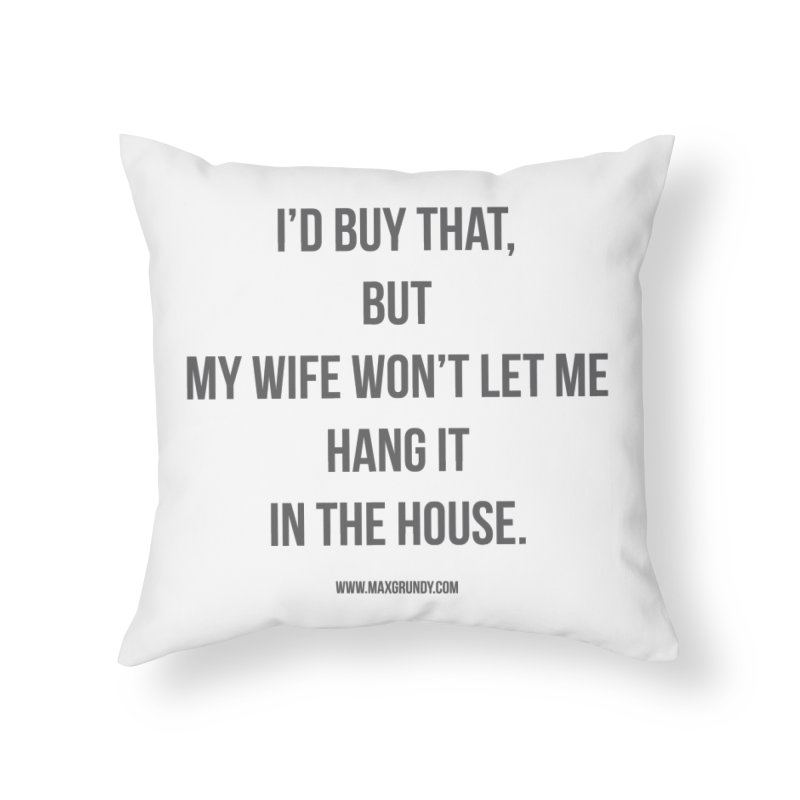 MY WIFE WON'T (grey) Home Throw Pillow by Max Grundy Design's Artist Shop