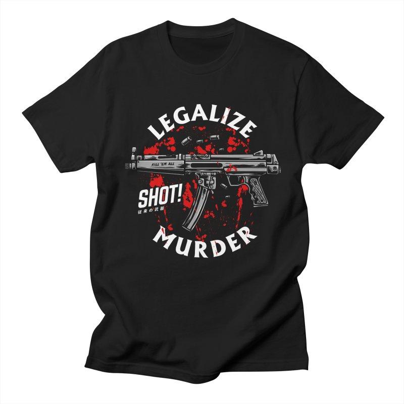 Legalize Murder Women's Regular Unisex T-Shirt by MAXIMOGRAFICO — shop