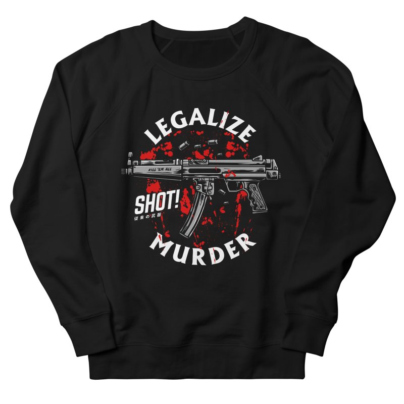 Legalize Murder Women's French Terry Sweatshirt by MAXIMOGRAFICO — shop
