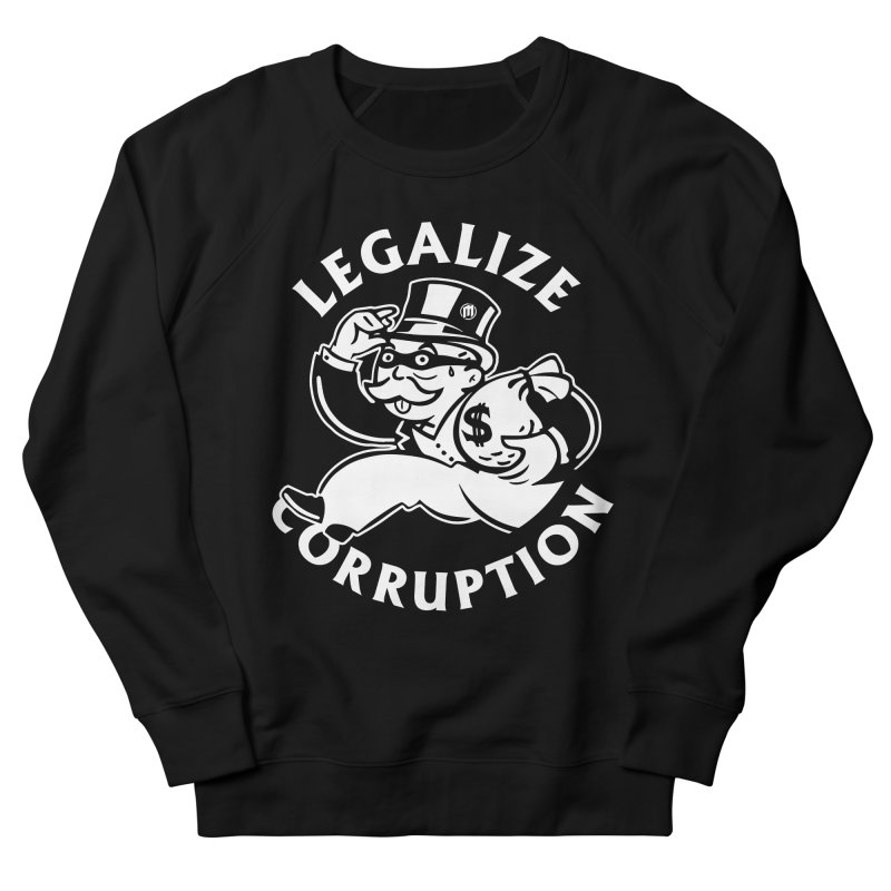 Legalize Corruption Men's French Terry Sweatshirt by MAXIMOGRAFICO — shop