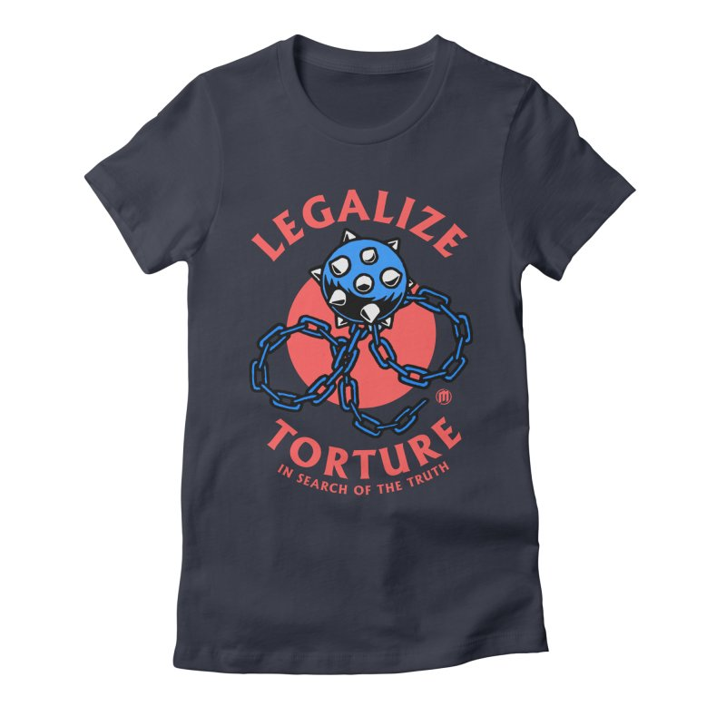Legalize Torture Women's Fitted T-Shirt by MAXIMOGRAFICO — shop