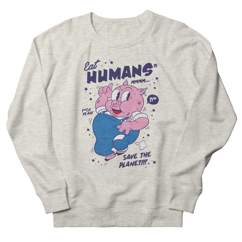 Eat Humans Men's French Terry Sweatshirt by MAXIMOGRAFICO — shop