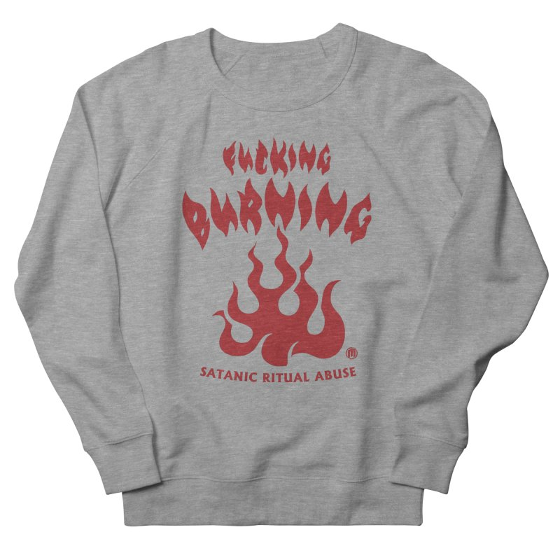 Fucking Burning Women's French Terry Sweatshirt by MAXIMOGRAFICO — collection