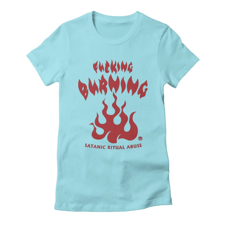 Fucking Burning Women's Fitted T-Shirt by MAXIMOGRAFICO — collection