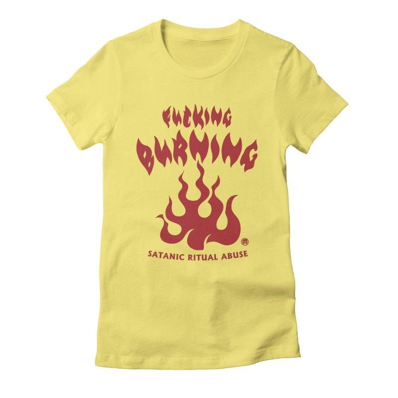 Fucking Burning Women's T-Shirt by MAXIMOGRAFICO — collection