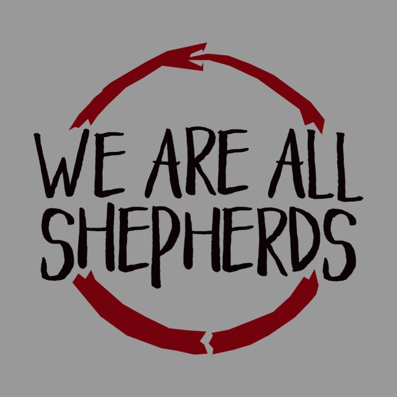 We Are All Shepherds Men's T-Shirt by mbarrettdesign's Artist Shop