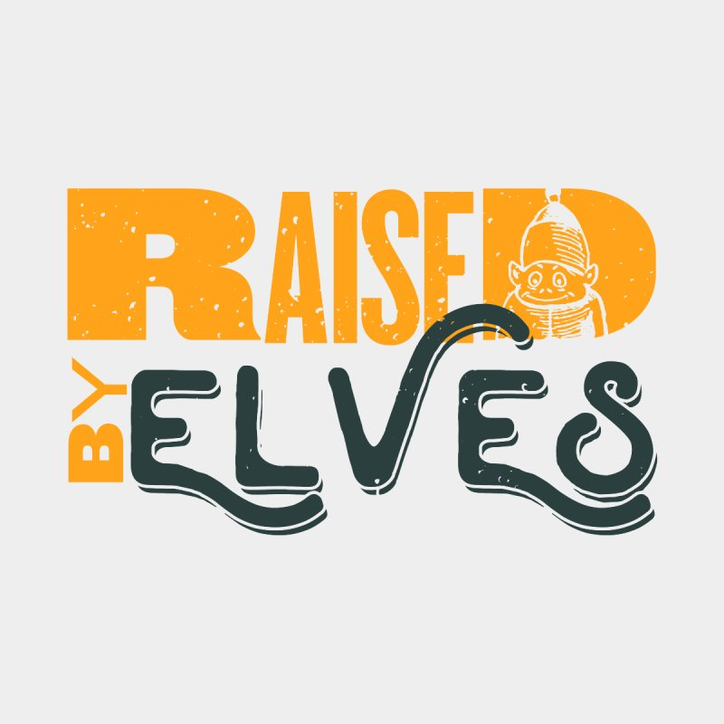 Raised by Elves by mcardwell's Artist Shop