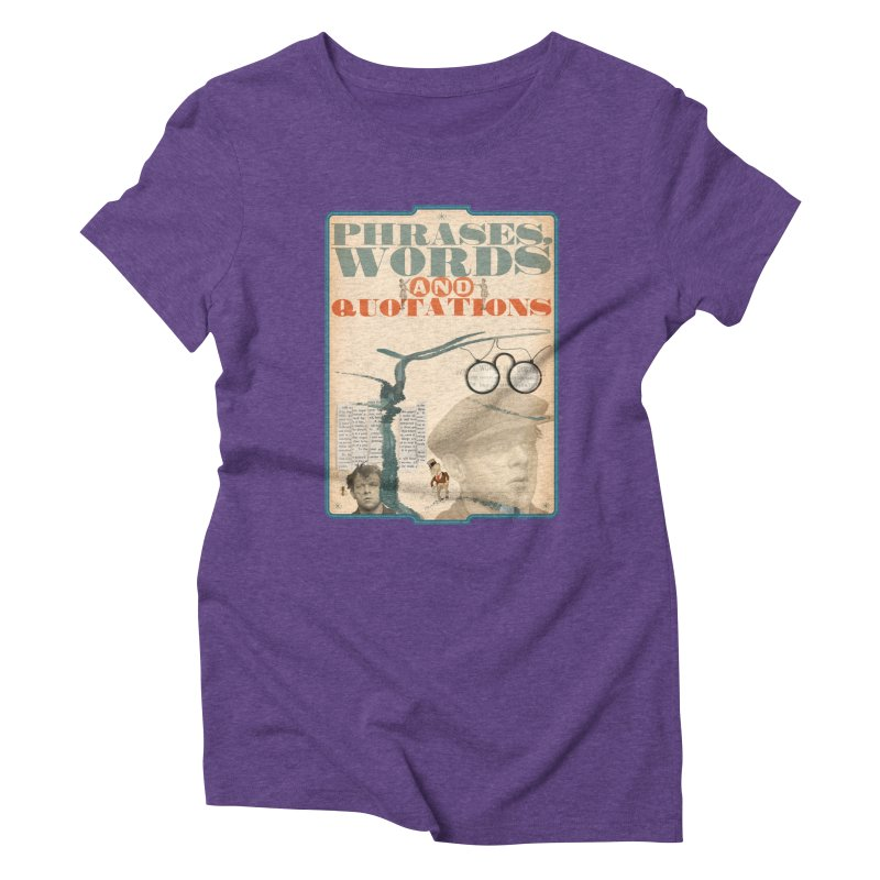 phrases words and quotations Women's Triblend T-Shirt by mcardwell's Artist Shop