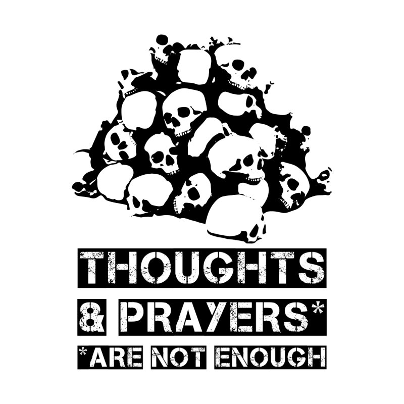 THOUGHTS AND PRAYERS ARE NOT ENOUGH Home Shower Curtain by mckibillo's Artist Shop