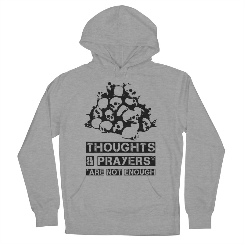 THOUGHTS AND PRAYERS ARE NOT ENOUGH Women's Pullover Hoody by mckibillo's Artist Shop