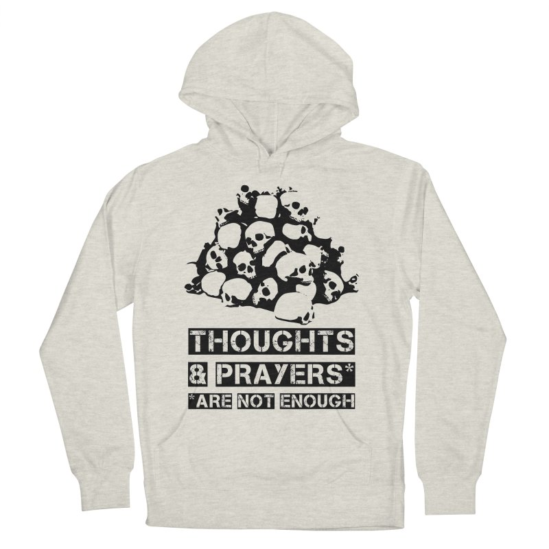 THOUGHTS AND PRAYERS ARE NOT ENOUGH Men's French Terry Pullover Hoody by mckibillo's Artist Shop