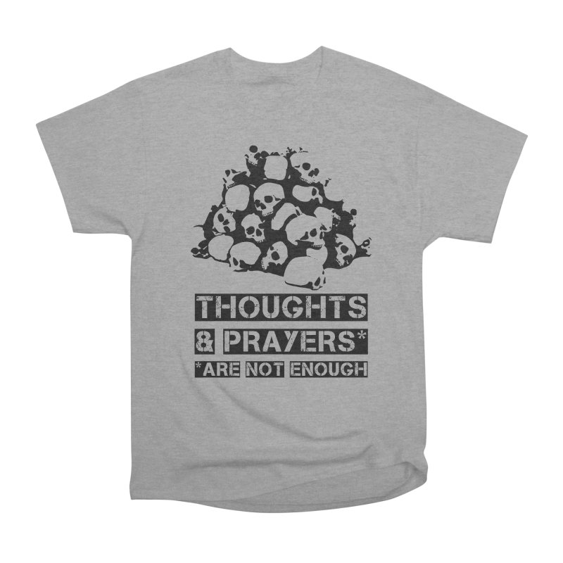 THOUGHTS AND PRAYERS ARE NOT ENOUGH Women's Heavyweight Unisex T-Shirt by mckibillo's Artist Shop