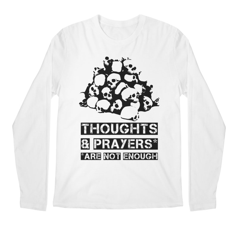 THOUGHTS AND PRAYERS ARE NOT ENOUGH Men's Regular Longsleeve T-Shirt by mckibillo's Artist Shop