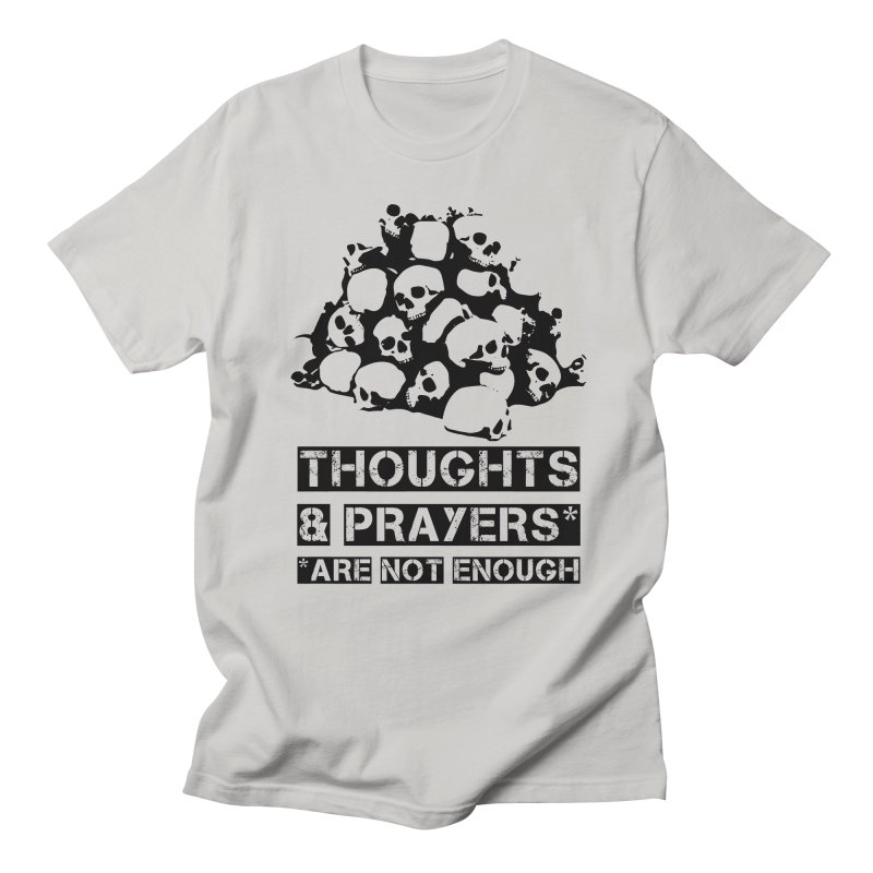 THOUGHTS AND PRAYERS ARE NOT ENOUGH Women's  by mckibillo's Artist Shop