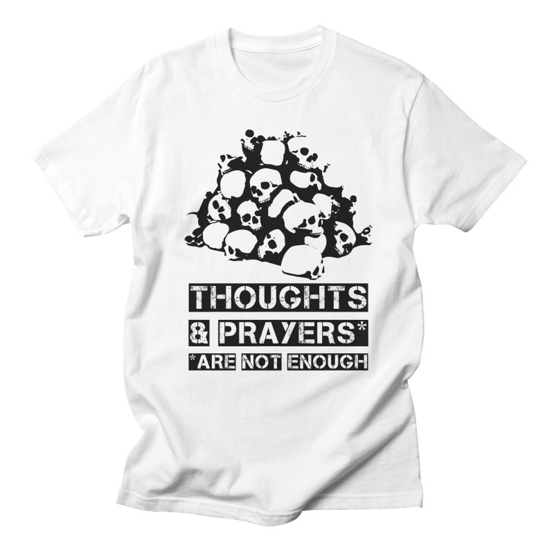 THOUGHTS AND PRAYERS ARE NOT ENOUGH Men's Regular T-Shirt by mckibillo's Artist Shop